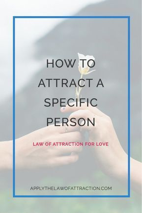 How to Attract a Specific Person – Using the Law of Attraction for Love