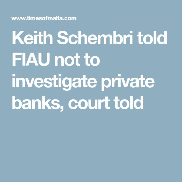 Keith Schembri told FIAU not to investigate private banks, court told