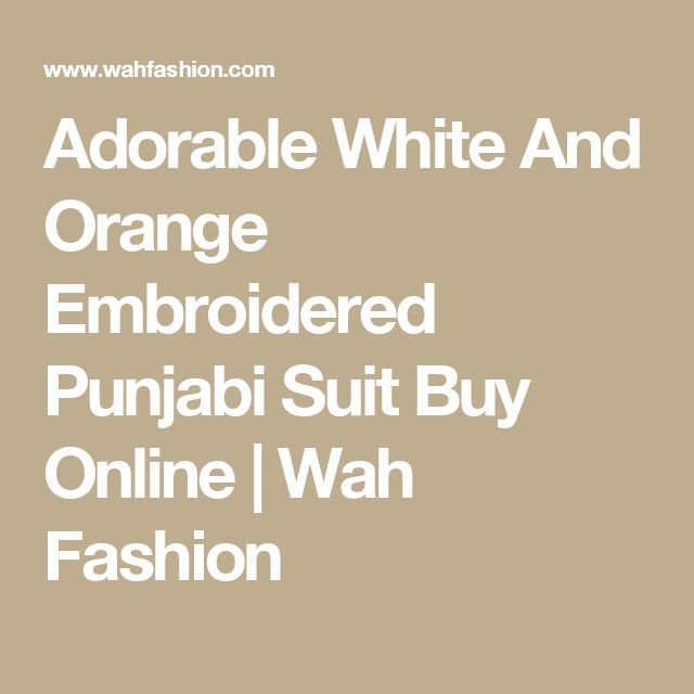 Adorable White And Orange Embroidered Punjabi Suit Buy Online | Wah Fashion