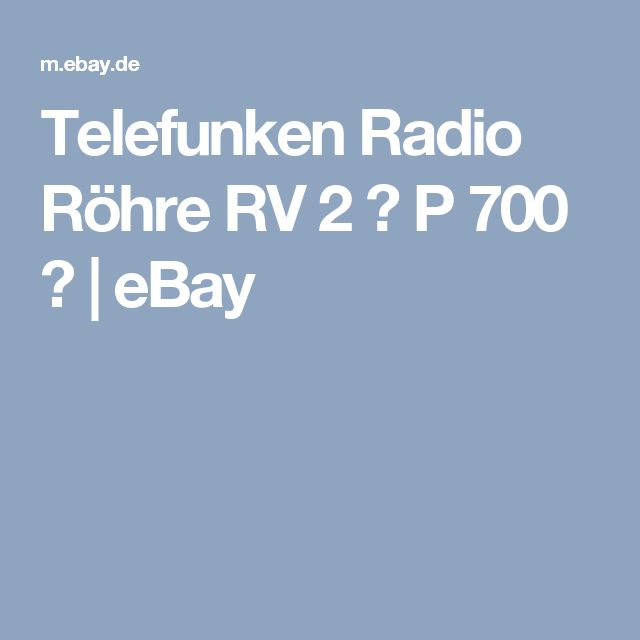 Telefunken Radio Röhre RV 2 ? P 700 ?    eBay