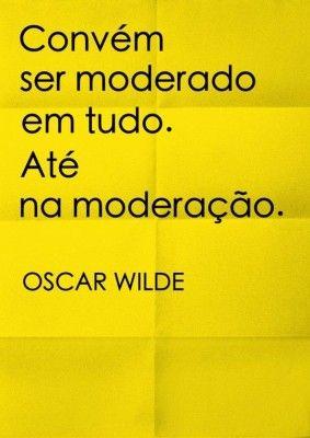 <p></p><p>Convém ser moderado em tudo. Até na moderação. (Oscar Wilde)</p>