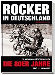 Rockmusik, Diskografie. Rocker in Deutschland – Die 80er Jahre (Band I: 1980 – 1983): Ein autobiographischer Rückblick  von Günther Brecht