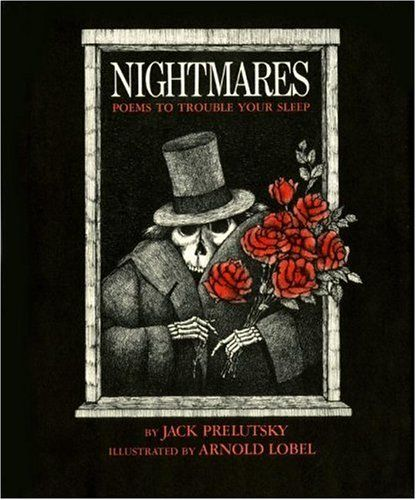 Picture book. Nightmares: Poems to Trouble Your Sleep by Jack Prelutsky, illustrated by Arnold Lobel
