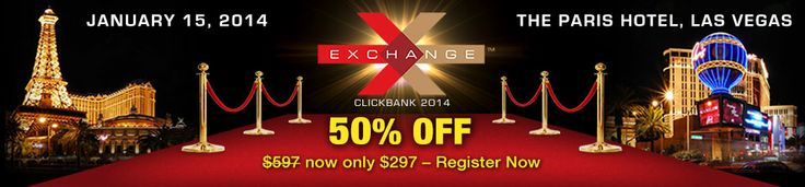 Third Anual ClickBank Exchange, January 15th, 2014, Paris Hotel, Las Vegas  Tocket Price: Now only $297!  $300 Savings now.