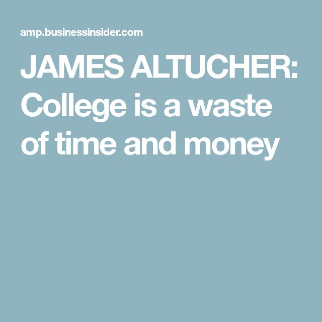JAMES ALTUCHER: College is a waste of time and money
