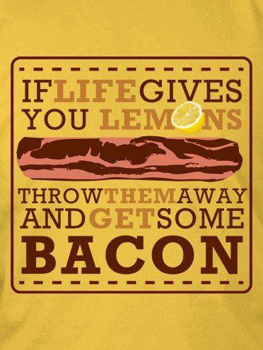 I heard the word and the word was good. #bacon. Well I love lemons too!!