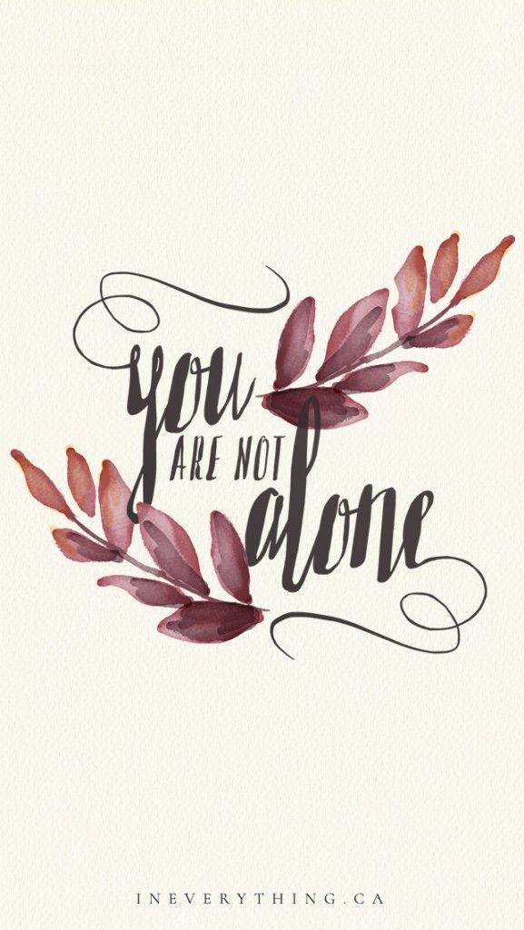 you are not alone   free download   desktop background, iPad lock screen, phone #ineverythingblog www.ineverything.ca