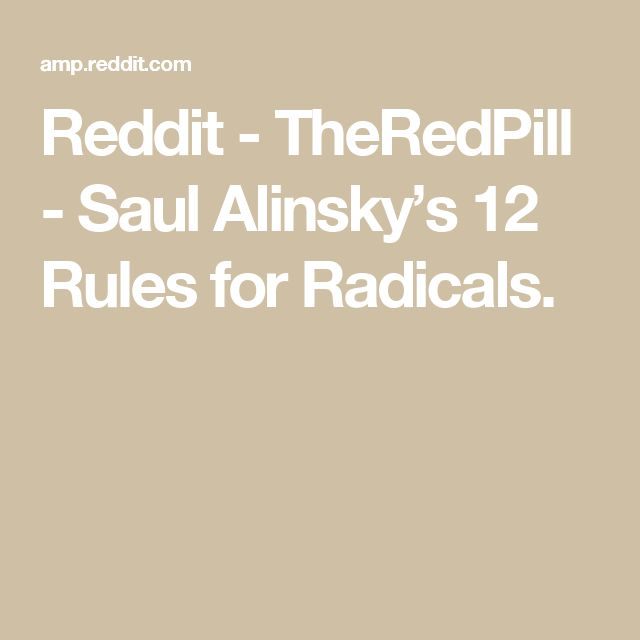 Reddit - TheRedPill - Saul Alinsky's 12 Rules for Radicals.
