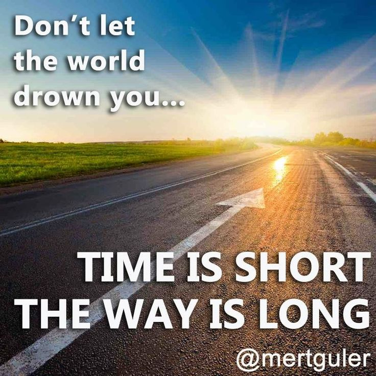 """""""Don't let the world drown you. Time is short, the way is long..."""" Mert Guler """"Dünyanın sizi boğmasına izin vermeyin. Zaman kısa, yol uzun..."""" Mert Güler"""