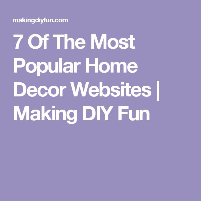 7 Of The Most Popular Home Decor Websites   Making DIY Fun