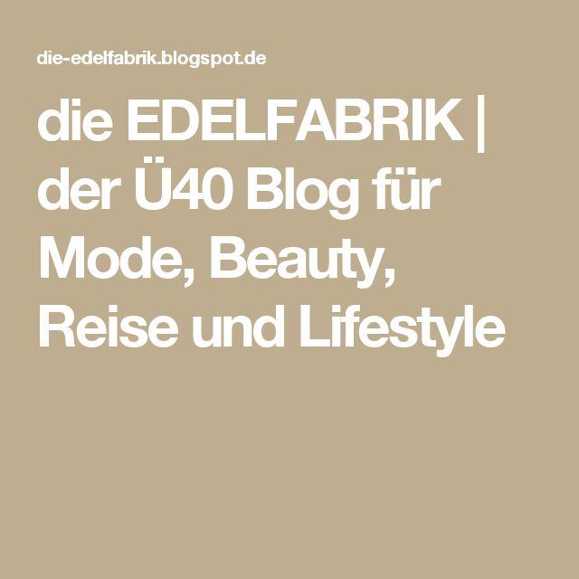 die EDELFABRIK   der Ü40 Blog für Mode, Beauty, Reise und Lifestyle