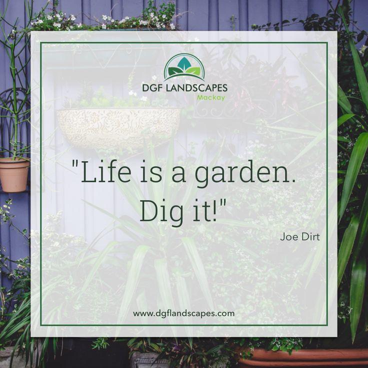 """""""Life is a garden. Dig it?"""" - Joe Dirt  #GardenQuote #Gardens #JoeDirt #CanYouDigIt #DigIt"""
