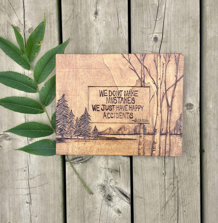 We don't make mistakes, we just have happy accidents - Bob Ross   #woodburning #woodsign #bobross #artwork #handmade #handburned