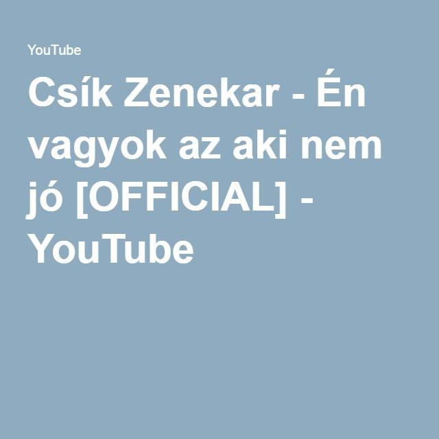 Csík Zenekar - Én vagyok az aki nem jó [OFFICIAL] - YouTube