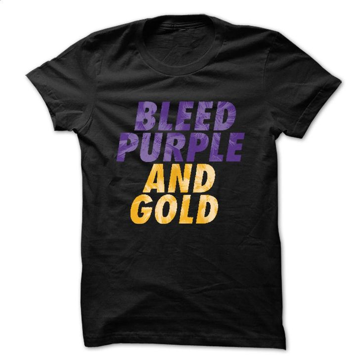 Bleed Purple and Gold T Shirts, Hoodies, Sweatshirts - #sweat shirts #vintage sweatshirts. MORE INFO => https://www.sunfrog.com/LifeStyle/Bleed-Purple-and-Gold.html?60505