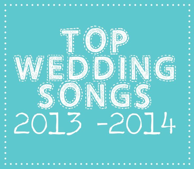 A Few Of Our Favourite Wedding Songs From 2013 Perfect For Weddings In The 2014