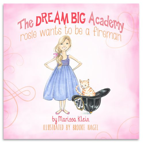 My 3rd Illustrated Book! The DREAM BIG Academy Rosie wants to be a fireman. By Marissa Klein, Illustrated by Brooke Hagel