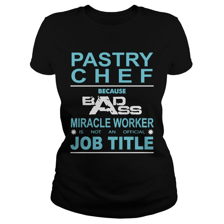 Because Badass Miracle Worker Is Not An Official Job Title PASTRY CHEF