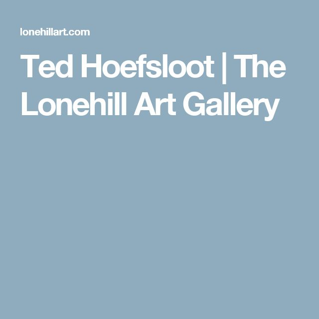 Ted Hoefsloot | The Lonehill Art Gallery