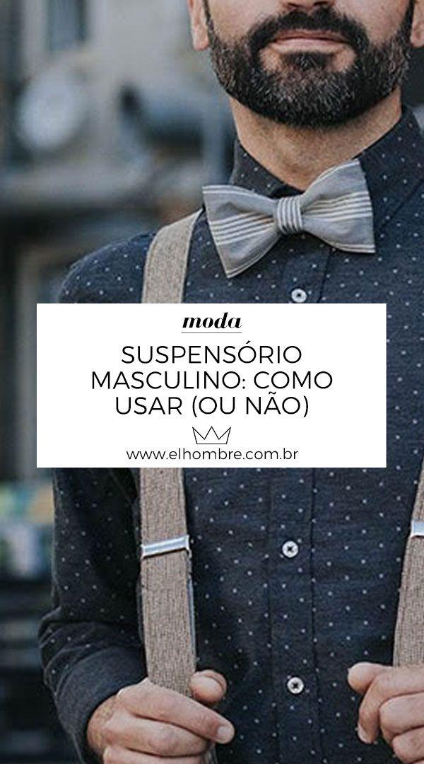 Suspensório masculino  como usar (ou não   Moda Masculina   Pinterest    Style, Lifestyle e Manners 7e0fe84574