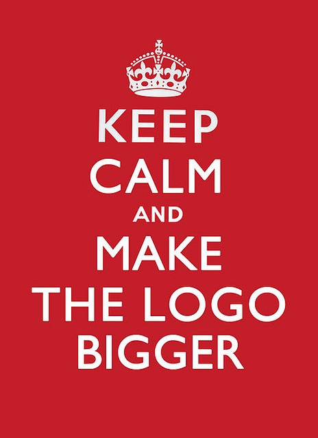 Because everyone ALWAYS wants the logo bigger!