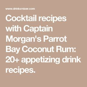 Cocktail recipes with Captain Morgan's Parrot Bay Coconut Rum: 20+ appetizing drink recipes.