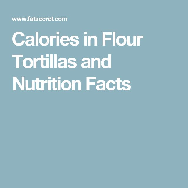 Calories in Flour Tortillas and Nutrition Facts
