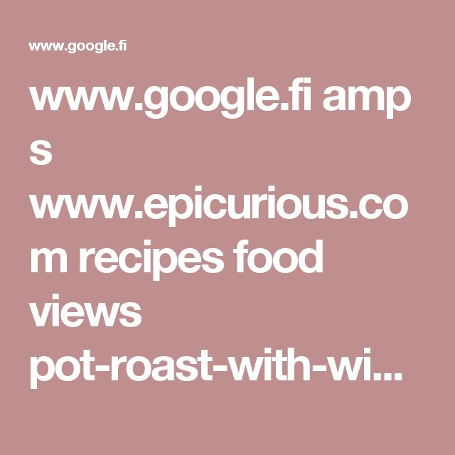 www.google.fi amp s www.epicurious.com recipes food views pot-roast-with-winter-root-vegetables-241338 amp