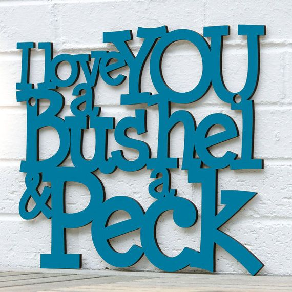 Hey, I found this really awesome Etsy listing at https://www.etsy.com/listing/97162088/i-love-you-a-bushel-a-peck