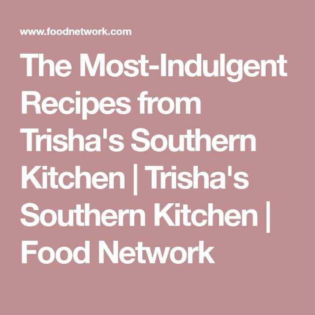 The Most-Indulgent Recipes from Trisha's Southern Kitchen   Trisha's Southern Kitchen   Food Network