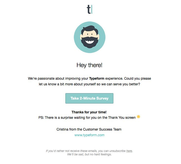 "@Typeform sent this email with the subject line: We need your help to make Typeform better - Not often do you see a star emoticon right in the body copy. Because of the contrast, it pulls you right to the good stuff (the special surprise waiting). Then my eyes jumped to the ""Take 2-Minute Survey"" button and the animated face. Read about this email and find more survey emails at ReallyGoodEmails.com #app #gif #survey"
