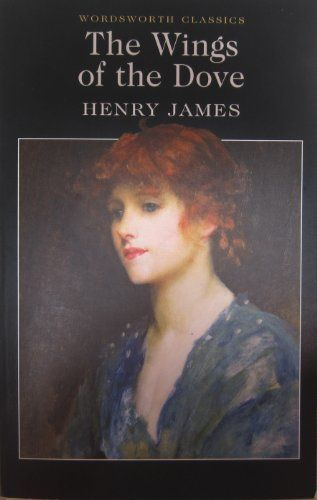 The Wings of the Dove (Wordsworth Classics) by Henry James http://www.amazon.co.uk/dp/184022181X/ref=cm_sw_r_pi_dp_fwGowb1083XN1