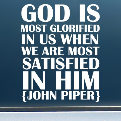 God is Most Satisfied... Quote // John Piper - Vinyl Decal/Sticker