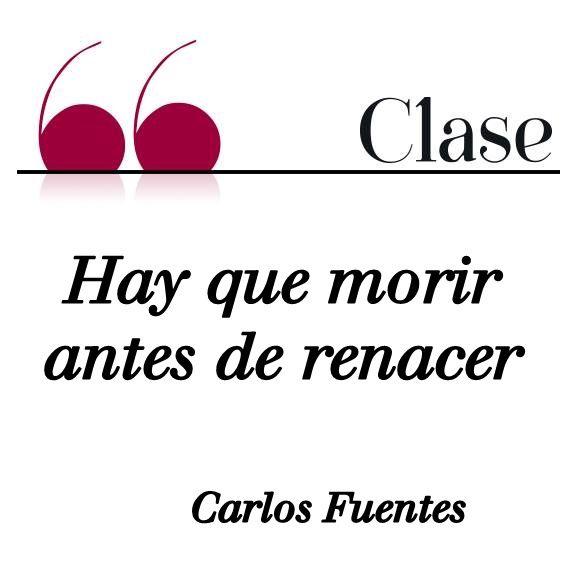 Morir, nacer, renacer, frases de Carlos Fuentes, Carlos Fuentes, citas