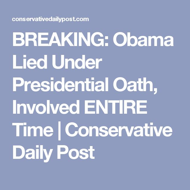 BREAKING: Obama Lied Under Presidential Oath, Involved ENTIRE Time | Conservative Daily Post