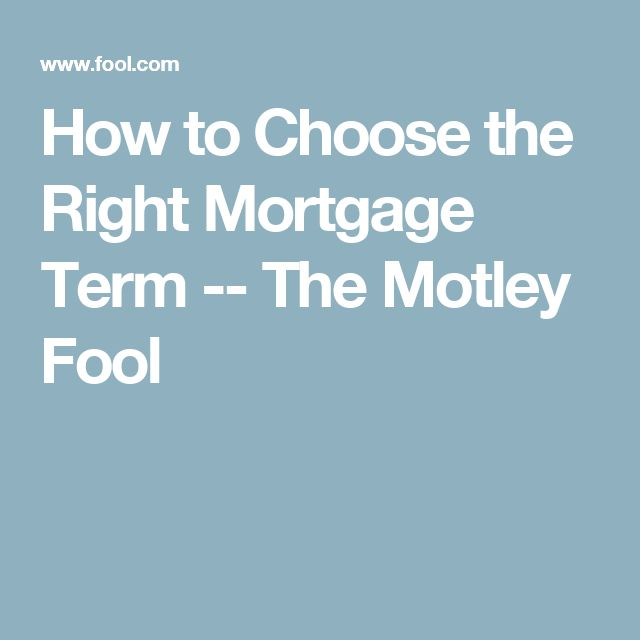 How to Choose the Right Mortgage Term  -- The Motley Fool
