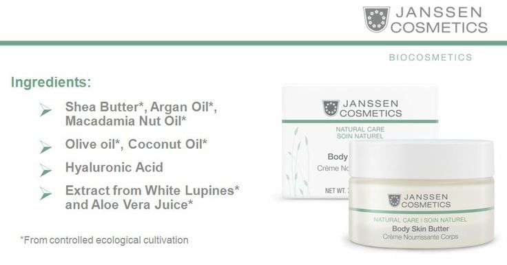 Body Skin Butter • Specially formulated from Organic ingredients • Skin is more supple and firm • Intensively hydrates and nourishes the skin • Suitable for Vegans http://www.janssen-cosmetics-shop.ie/biocosmetics/body-skin-butter.html