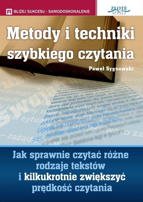 Metody i techniki szybkiego czytania / Paweł Sygnowski   Jak sprawnie czytać różne rodzaje tekstów i kilkukrotnie zwiększyć prędkość czytania?