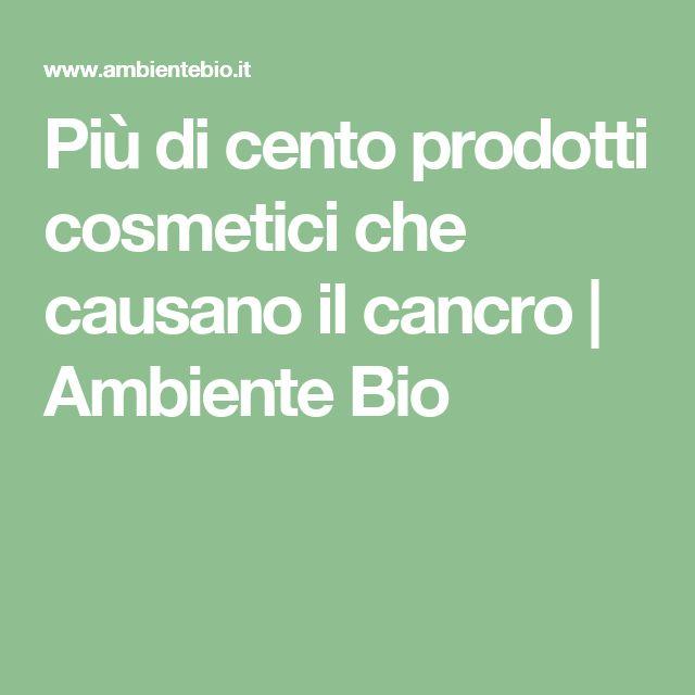 Più di cento prodotti cosmetici che causano il cancro | Ambiente Bio