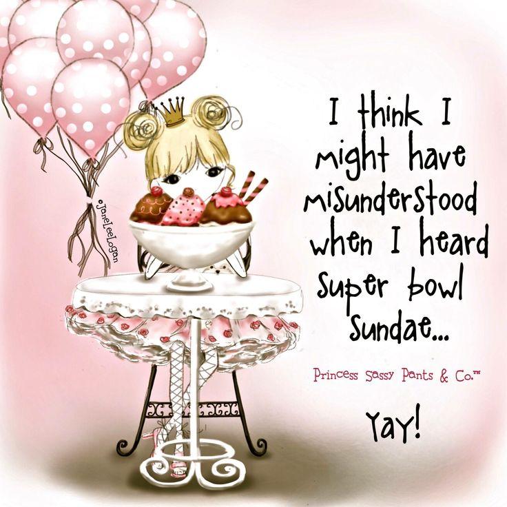 I think I might have misunderstood when I heard super bowl sundae. -Jane Lee Logan