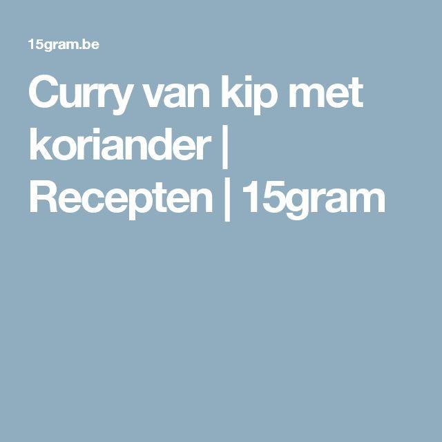 Curry van kip met koriander   Recepten   15gram