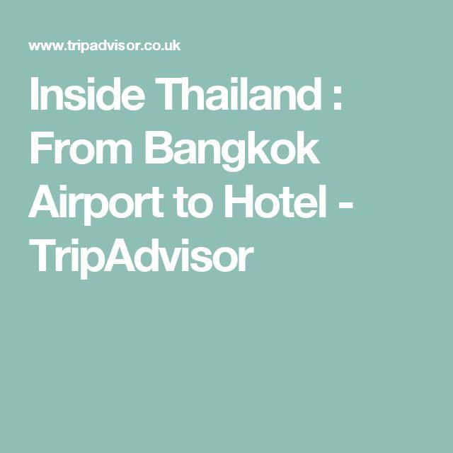 Inside Thailand : From Bangkok Airport to Hotel - TripAdvisor