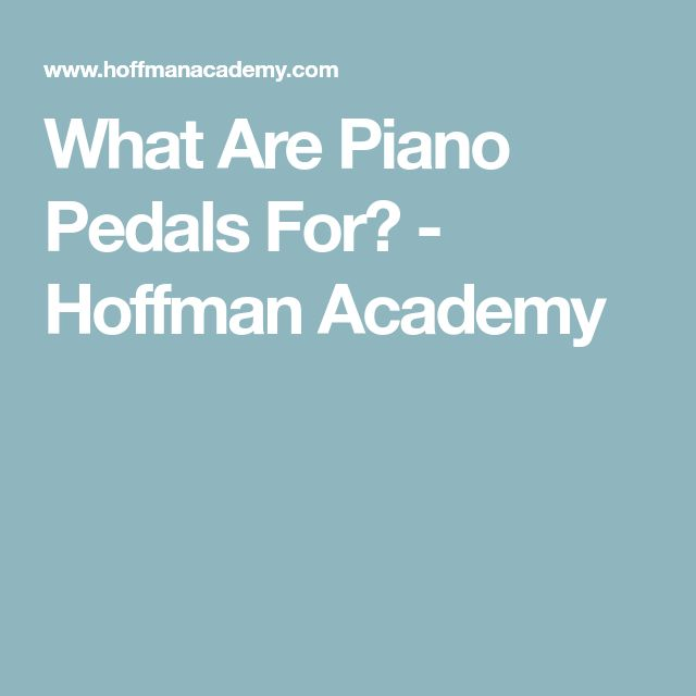 What Are Piano Pedals For? - Hoffman Academy