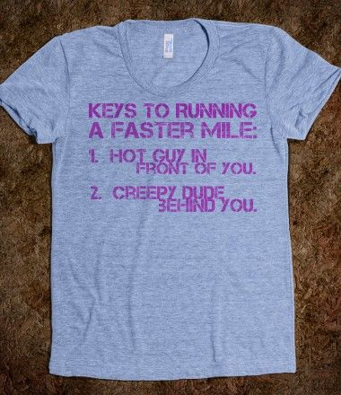can I have this please because here lately I get scared of old guys behind me when I run!!