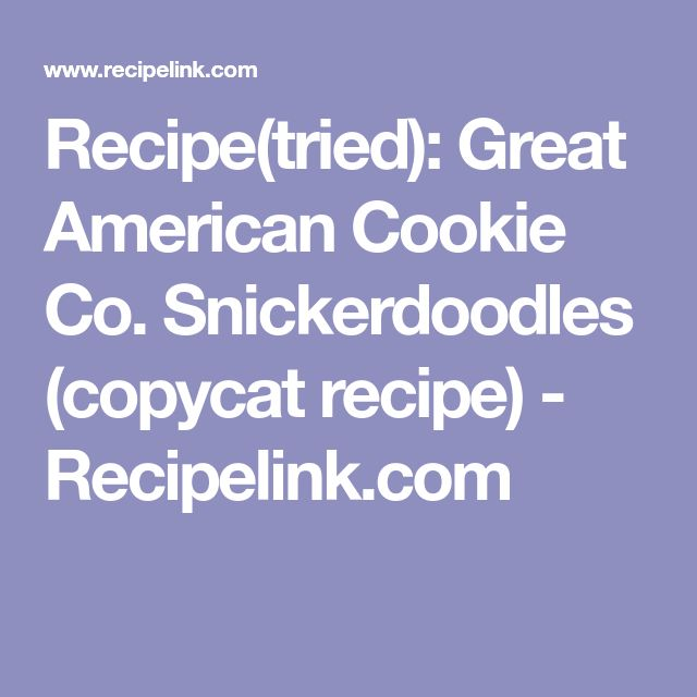 Recipe(tried): Great American Cookie Co. Snickerdoodles (copycat recipe) - Recipelink.com