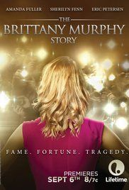 The Brittany Murphy Story Movie. A chronicle of Brittany Murphy's rise to fame in the 1990s, her struggles with self-esteem, and her tragic early death.