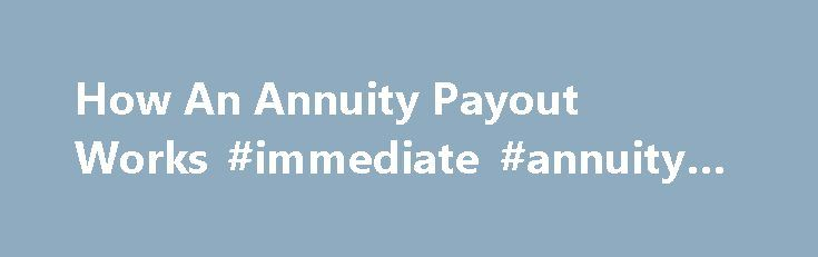 How An Annuity Payout Works #immediate #annuity #payout http://poland.remmont.com/how-an-annuity-payout-works-immediate-annuity-payout/  # How an Immediate Annuity Payout Really Works An annuity payout might be very attractive to you if you are looking for retirement income. but you should really think twice. Even though I'm not a big fan of this idea, I have to admit it has some benefits: Immediate Annuity Payout Pros: 1. High Payout Let's say you invest $100,000 and request an immediate…