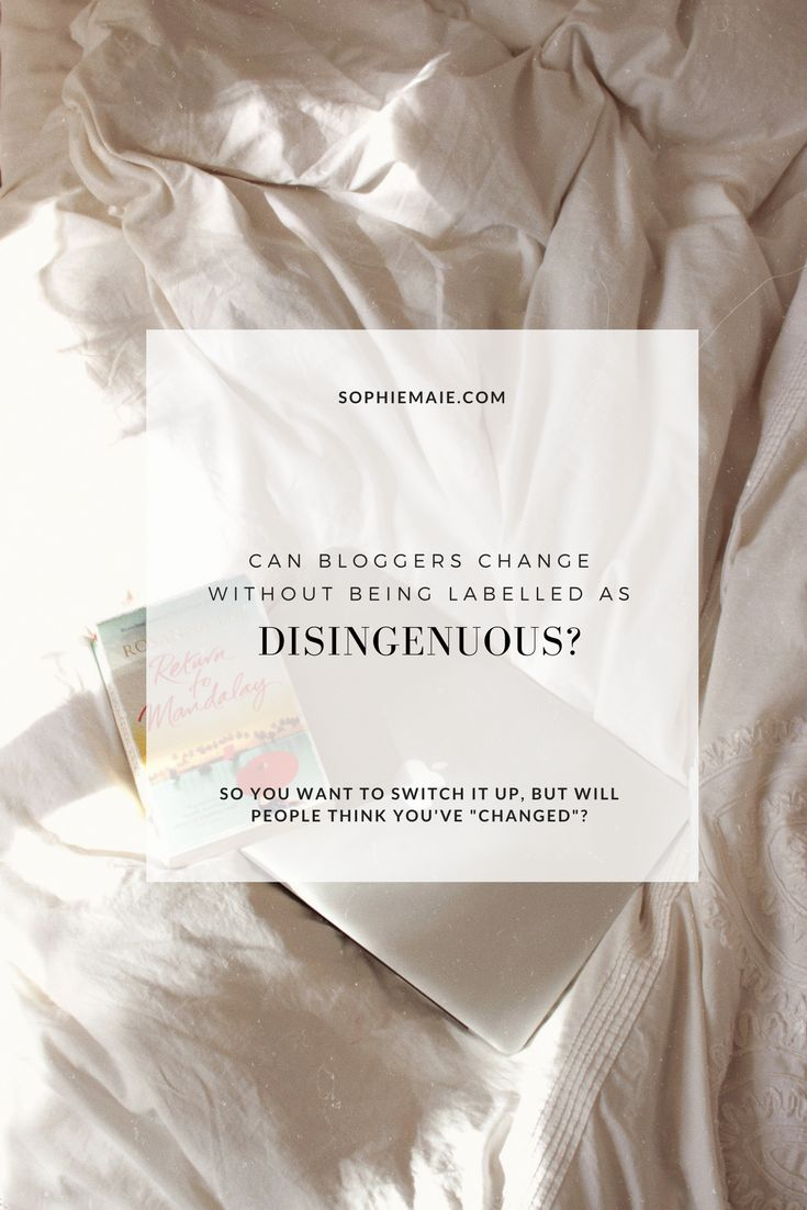 Can Bloggers Change Without Being Labelled as Disingenuous?   sophiemaie.com