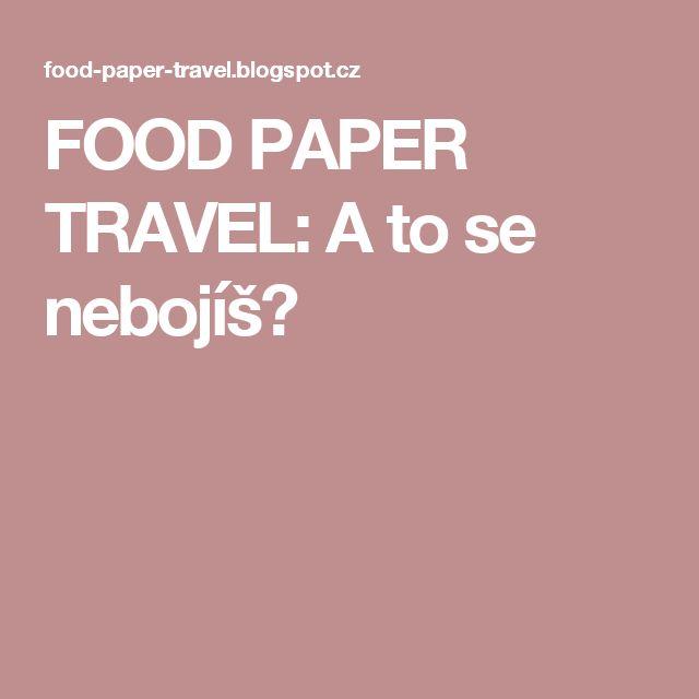 FOOD PAPER TRAVEL: A to se nebojíš?