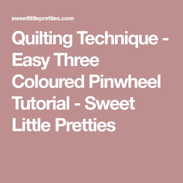 Quilting Technique - Easy Three Coloured Pinwheel Tutorial - Sweet Little Pretties